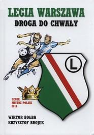 okładka Legia Warszawa Droga do chwały, Książka | Wiktor Bołba, Krzysztof Brojek