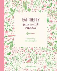 okładka Eat Pretty. Jedz i bądź piękna. Twój osobisty kalendarz piękna, Książka | Hart Jolene