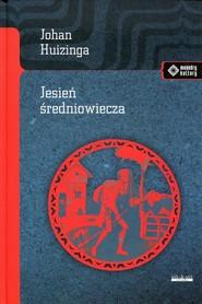 okładka Jesień średniowiecza, Książka | Huizinga Johan
