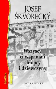 okładka Wszyscy ci wspaniali chłopcy i dziewczyny Osobista historia czeskiego kina, Książka | Skvorecky Josef