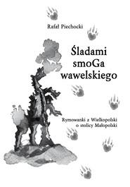 okładka Śladami smoGa wawelskiego Rymowanki z Wielkopolski o stolicy Małopolski, Książka   Piechocki Rafał