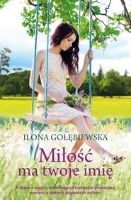 okładka Miłość ma twoje imię, Książka   Gołębiewska Ilona