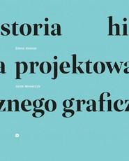 okładka Historia projektowania graficznego. Książka | papier | Zdeno Kolesár, Jacek Mrowczyk