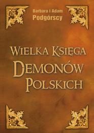 okładka Wielka Księga Demonów Polskich, Książka | Adam Podgórski, Barbara Podgórska
