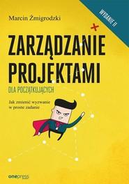 okładka Zarządzanie projektami dla początkujących. Jak zmienić wyzwanie w proste zadanie, Książka   Żmigrodzki Marcin