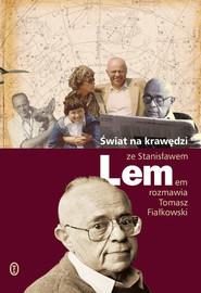 okładka Świat na krawędzi Ze Stanisławem Lemem rozmawia Tomasz Fiałkowski, Książka | Stanisław Lem, Tomasz Fiałkowski