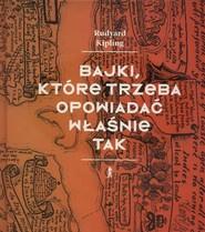 okładka Bajki, które trzeba opowiadać właśnie tak, Książka | Kipling Rudyard