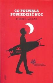okładka Co pozwala powiedzieć noc, Książka | Pierre J. Mejlak