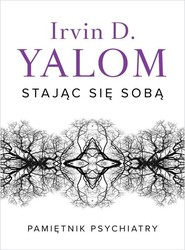 okładka Stając się sobą Pamiętnik psychiatry, Książka | Irvin D. Yalom
