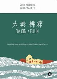 okładka Da Qin i Fulin Obraz zachodu w źródłach chińskich z I tysiąclecia n.e., Książka | Marta Żuchowska, Katarzyna Sarek