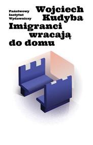 okładka Imigranci wracają do domu, Książka | Kudyba Wojciech