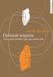 okładka Dylemat więźnia. Ostracyzm ateński i jego pierwotne cele, Książka | Węcowski Marek
