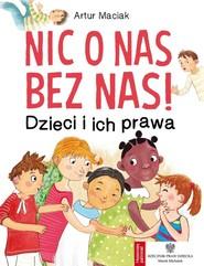okładka Nic o nas bez nas!  Dzieci i ich prawa, Książka | Maciak Artur