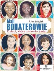 okładka Wielkie sprawy małych dzieci Mali bohaterowie, Książka | Maciak Artur
