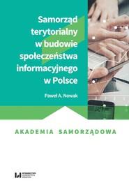 okładka Samorząd terytorialny w budowie społeczeństwa informacyjnego w Polsce. Książka | papier | Paweł A. Nowak