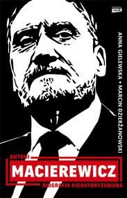 okładka Antoni Macierewicz. Biografia nieautoryzowana. Książka | papier | Marcin Dzierżanowski, Anna Gielewska