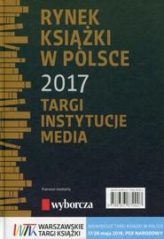 okładka Rynek książki w Polsce 2017 Targi Instytucje Media. Książka | papier | Piotr Dobrołęcki, Daria Dobrołęcka