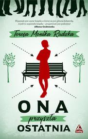 okładka Ona przyszła ostatnia, Książka | Teresa Monika Rudzka