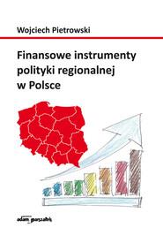 okładka Finansowe instrumenty polityki regionalnej w Polsce, Książka | Pietrowski Wojciech