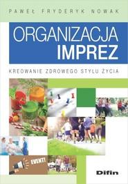 okładka Organizacja imprez Kreowanie zdrowego stylu życia. Książka | papier | Paweł Fryderyk Nowak