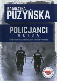 okładka Policjanci Ulica Pierwsi na miejscu, najbliżej ludzi, krwi i okrucieństwa. Książka | papier | Puzyńska Katarzyna