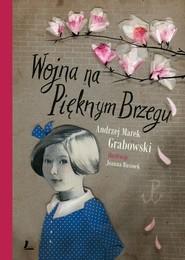 okładka Wojna na Pięknym Brzegu, Książka | Andrzej Marek Grabowski