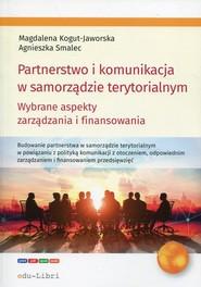 okładka Partnerstwo i komunikacja w samorządzie terytorialnym Wybrane aspekty zarządzania i finansowania. Książka | papier | Magdalena Kogut-Jaworska, Agnieszka Smalec