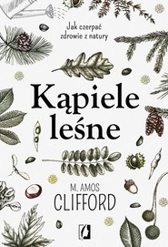 okładka Kąpiele leśne Jak czerpać zdrowie z natury, Książka | M. Amos Clifford