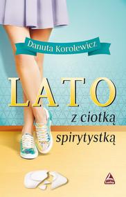 okładka Lato z ciotką spirytystką, Książka | Korolewicz Danuta