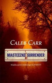 okładka Miasteczko Surrender, Książka | Carr Caleb