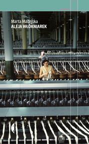 okładka Aleja Włókniarek. Książka | papier | Madejska Marta