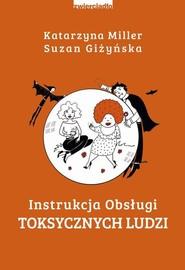 okładka Instrukcja obsługi toksycznych ludzi. Książka | papier | Katarzyna Miller, Suzan Giżyńska