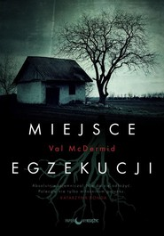 okładka Miejsce egzekucji, Książka | McDermid Val