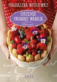 okładka Szczęście pachnące wanilią, Książka | Witkiewicz Magdalena