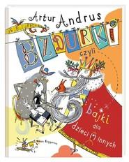 okładka Bzdurki czyli bajki dla dzieci(i)innych. Książka | papier | Andrus Artur