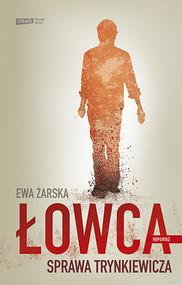 okładka Łowca. Sprawa Trynkiewicza. Książka | papier | Żarska Ewa