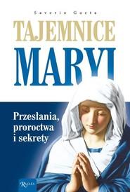 okładka Tajemnice Maryi Przesłania Proroctwa Sekrety. Książka | papier | Saverio Gaeta