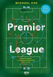 okładka Premier League Historia taktyki w najlepszej piłkarskiej lidze świata. Książka | papier | Cox Michael