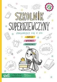 okładka Emi i Tajny Klub Superdziewczyn Szkolnik superdziewczyny. Książka | papier | Mielech Agnieszka