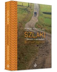 okładka Szlaki Opowieści o wędrówkach, Książka   Macfarlane Robert