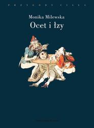 okładka Ocet i łzy Terror Wielkiej Rewolucji Francuskiej jako doświadczenie traumatyczne, Książka | Milewska Monika