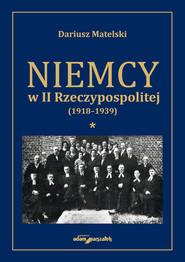 okładka Niemcy w II Rzeczypospolitej (1918-1939) Tom 1, Książka | Matelski Dariusz