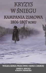 okładka Kryzys w śniegu Kampania zimowa 1806-1807 roku. Wielka Armia przeciwko Armii Carskiej, Książka | R. Arnold James, R. Reinertsen Ralph