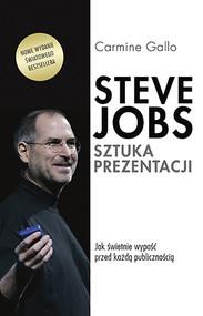 okładka Steve Jobs. Sztuka prezentacji. Jak świetnie wypaść przed każdą publicznością. Książka   papier   Gallo Carmine