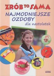 okładka Najmodniejsze ozdoby dla nastolatek Zrób to sama, Książka | Katarzyna  Jastrzębska