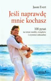 okładka Jeśli naprawdę mnie kochasz 100 pytań na temat randek, związków i czystości seksualnej, Książka | Evert Jason