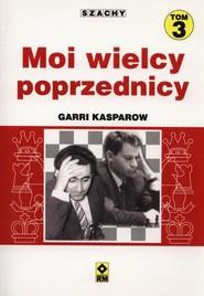 okładka Szachy Moi wielcy poprzednicy Tom 3, Książka | Garri  Kasparow