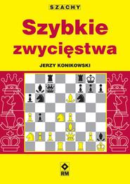 okładka Szachy Szybkie zwycięstwa, Książka | Jerzy Konikowski