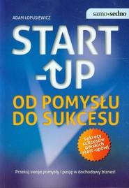 okładka Start up Od pomysłu do sukcesu, Książka | Adam  Łopusiewicz