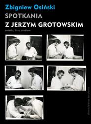 okładka Spotkania z Jerzym Grotowskim Notatki, listy, studium, Książka | Osiński Zbigniew